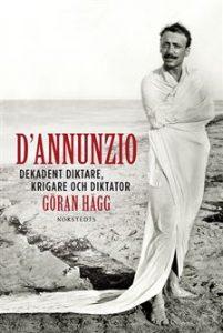 D'annunzio – dekadent diktare, krigare och diktator (Norstedts 2015)
